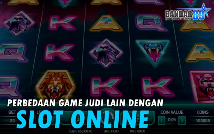 Beda Slot Online Bandar89 Dengan Game Judi Lain